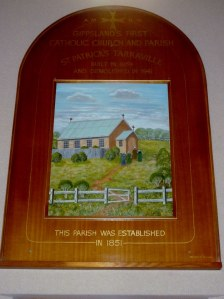 For those of you interested, Tarraville, Gippsland had the first Catholic Church in Gippsland, opened in 1852.  It has huge significance to the Irish as many escaped the Famine in the 1840s and fled to Australia in search of a new life.  The church is no longer but the floor boards were used to build the church in Yarram.